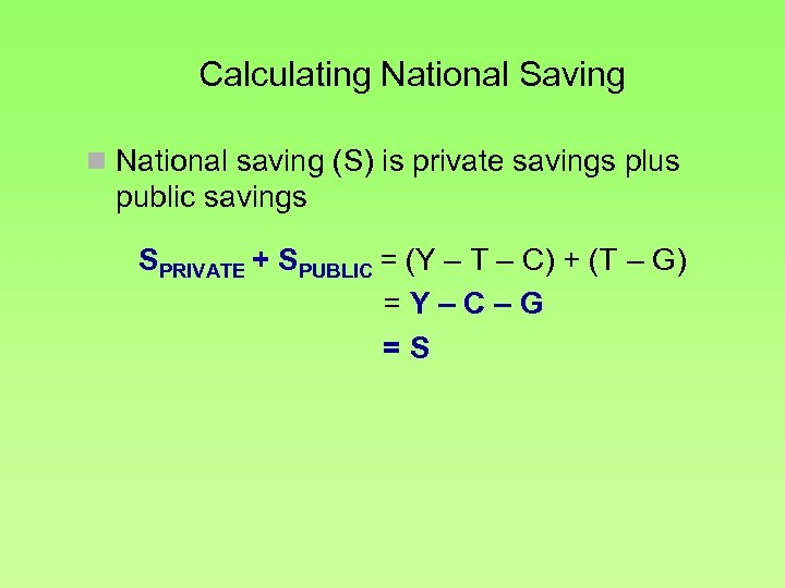 Calculating National Saving n National saving (S) is private savings plus public savings SPRIVATE