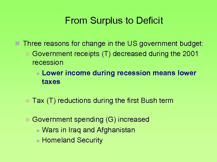 From Surplus to Deficit n Three reasons for change in the US government budget: