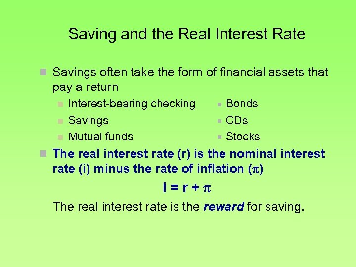Saving and the Real Interest Rate n Savings often take the form of financial