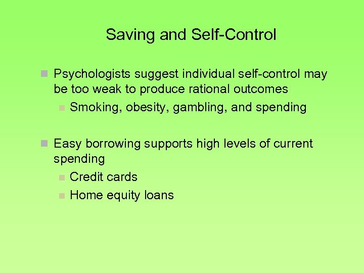 Saving and Self-Control n Psychologists suggest individual self-control may be too weak to produce