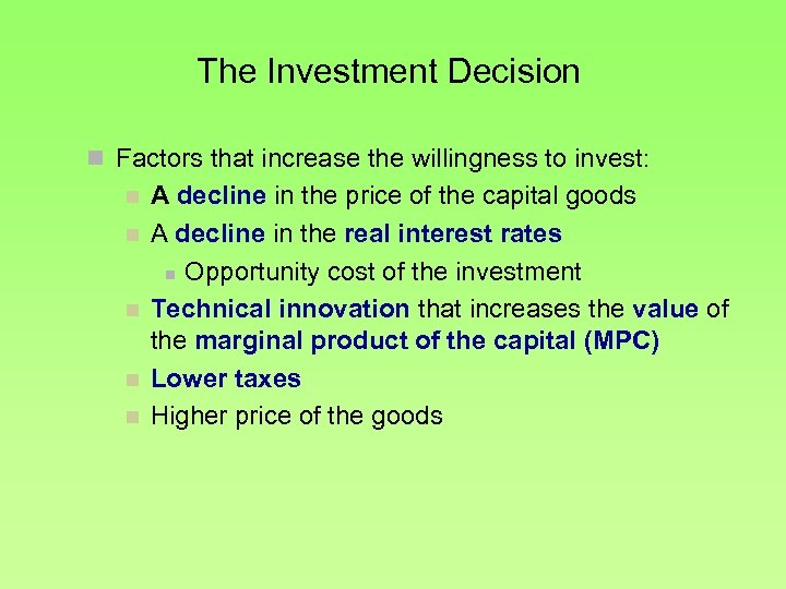 The Investment Decision n Factors that increase the willingness to invest: n n n