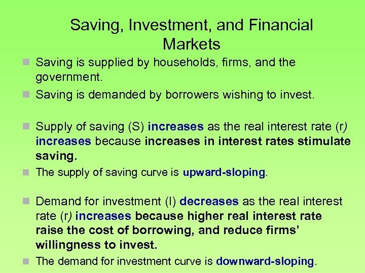 Saving, Investment, and Financial Markets n Saving is supplied by households, firms, and the
