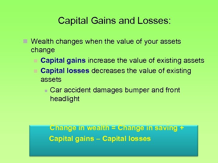 Capital Gains and Losses: n Wealth changes when the value of your assets change