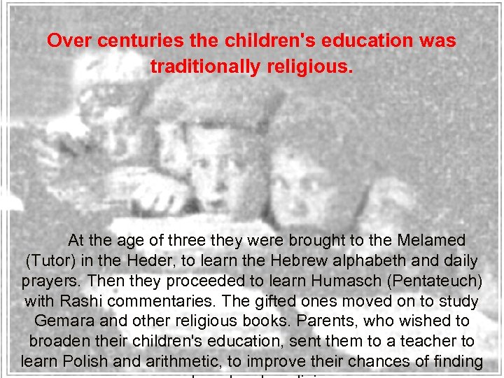 Over centuries the children's education was traditionally religious. At the age of three they