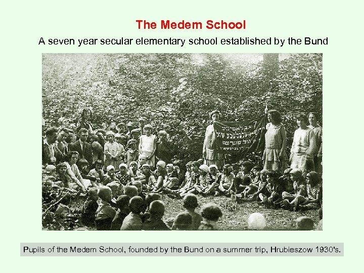 The Medem School A seven year secular elementary school established by the Bund