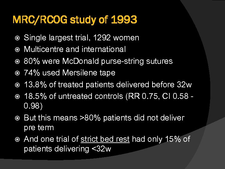 MRC/RCOG study of 1993 Single largest trial, 1292 women Multicentre and international 80% were