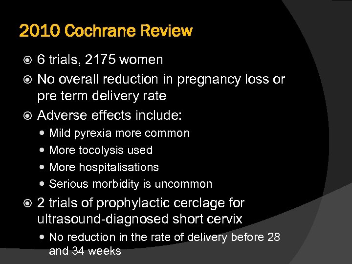 2010 Cochrane Review 6 trials, 2175 women No overall reduction in pregnancy loss or