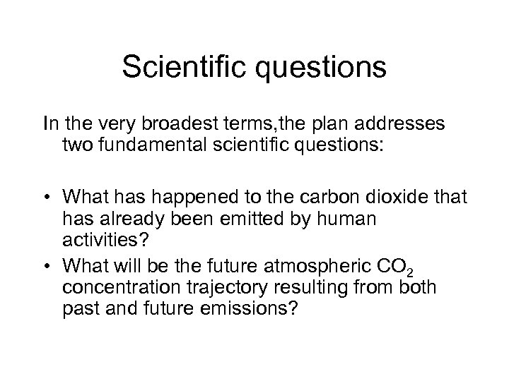 Scientific questions In the very broadest terms, the plan addresses two fundamental scientific questions: