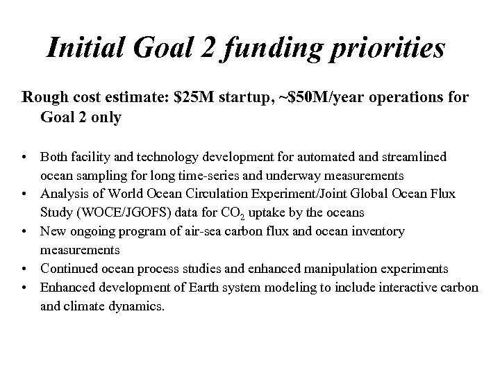 Initial Goal 2 funding priorities Rough cost estimate: $25 M startup, ~$50 M/year operations