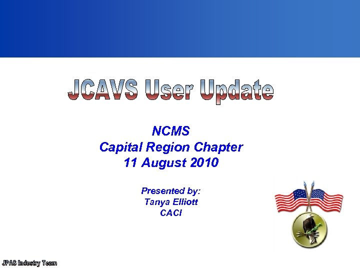 NCMS Capital Region Chapter 11 August 2010 Presented by: Tanya Elliott CACI