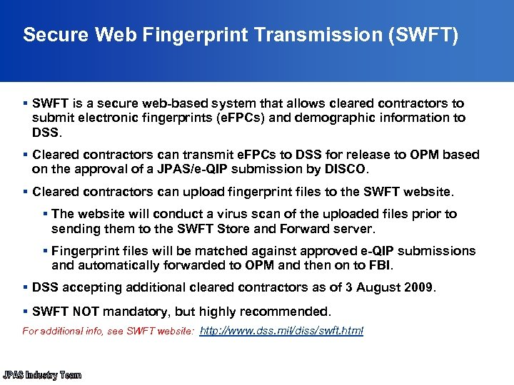 Secure Web Fingerprint Transmission (SWFT) § SWFT is a secure web-based system that allows
