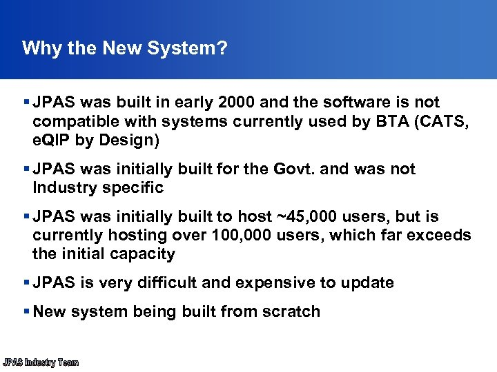 Why the New System? § JPAS was built in early 2000 and the software