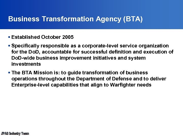 Business Transformation Agency (BTA) § Established October 2005 § Specifically responsible as a corporate-level