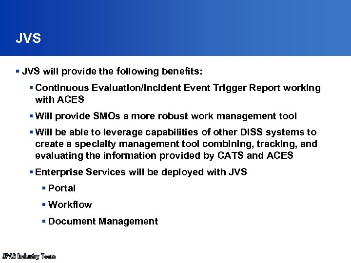 JVS § JVS will provide the following benefits: § Continuous Evaluation/Incident Event Trigger Report