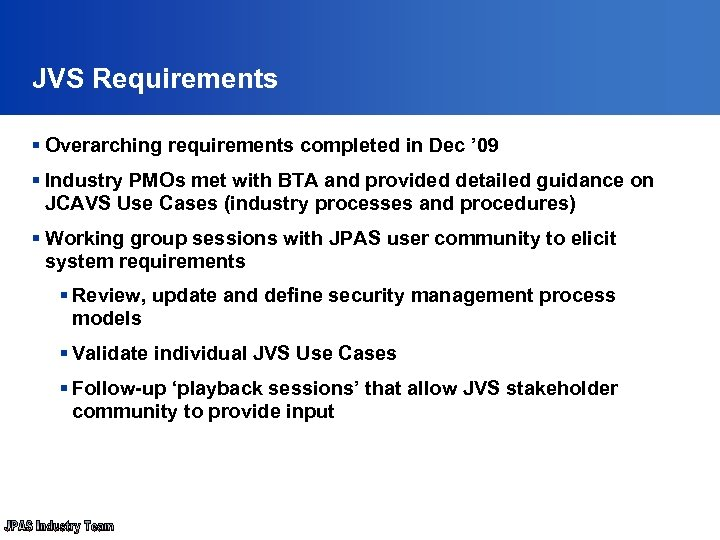 JVS Requirements § Overarching requirements completed in Dec ' 09 § Industry PMOs met