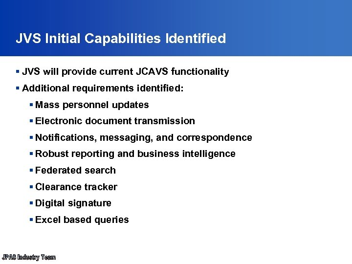 JVS Initial Capabilities Identified § JVS will provide current JCAVS functionality § Additional requirements