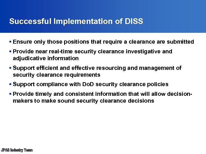 Successful Implementation of DISS § Ensure only those positions that require a clearance are