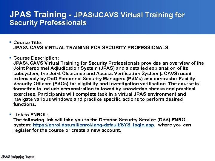 JPAS Training - JPAS/JCAVS Virtual Training for Security Professionals § Course Title: JPAS/JCAVS VIRTUAL