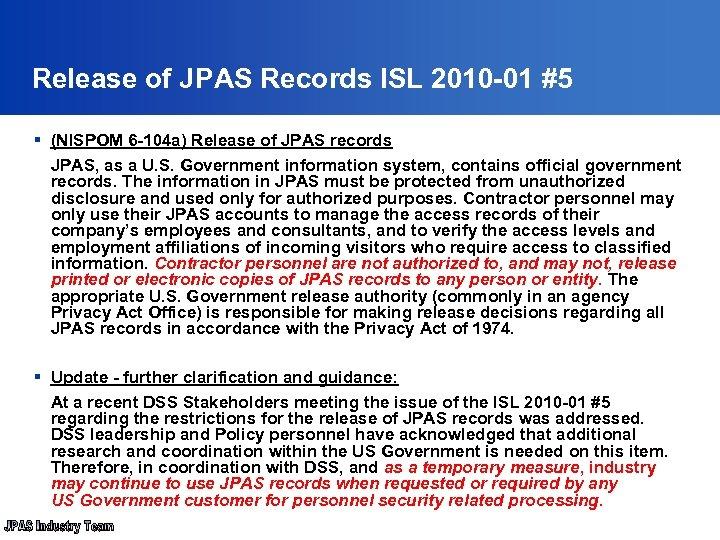 Release of JPAS Records ISL 2010 -01 #5 § (NISPOM 6 -104 a) Release