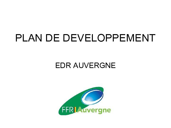 PLAN DE DEVELOPPEMENT EDR AUVERGNE