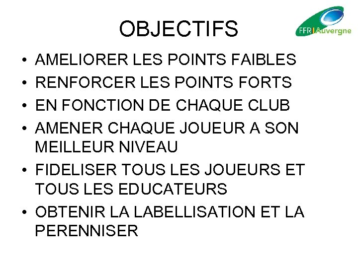 OBJECTIFS • • AMELIORER LES POINTS FAIBLES RENFORCER LES POINTS FORTS EN FONCTION DE