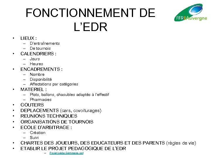 FONCTIONNEMENT DE L'EDR • LIEUX : – D'entraînements – De tournois • CALENDRIERS :
