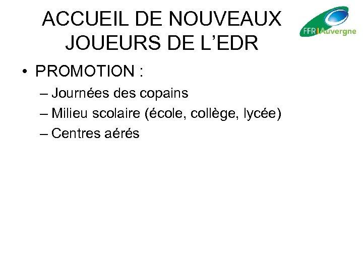 ACCUEIL DE NOUVEAUX JOUEURS DE L'EDR • PROMOTION : – Journées des copains –