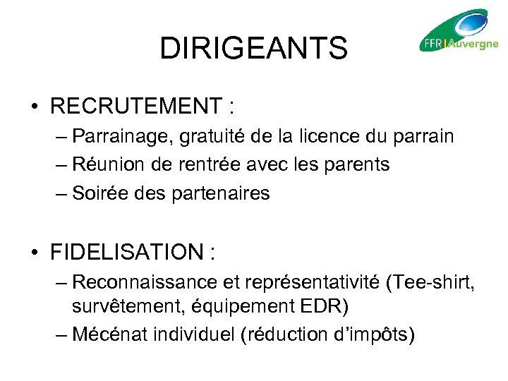 DIRIGEANTS • RECRUTEMENT : – Parrainage, gratuité de la licence du parrain – Réunion
