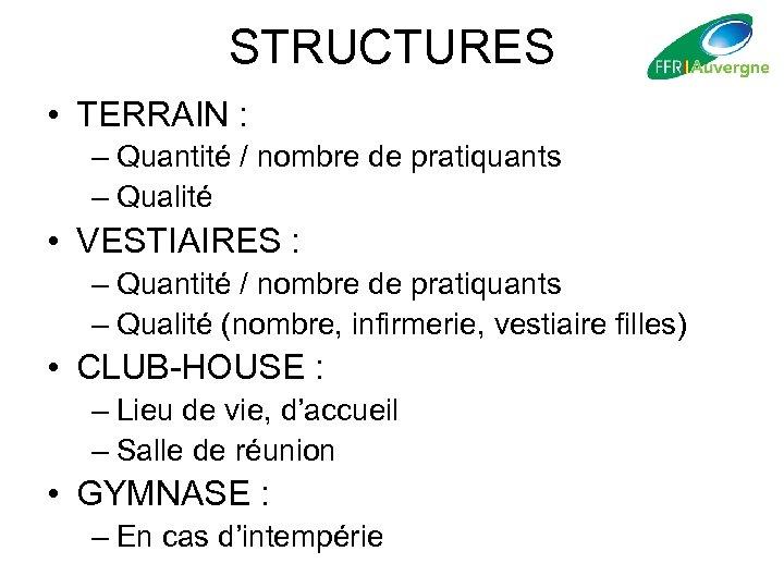 STRUCTURES • TERRAIN : – Quantité / nombre de pratiquants – Qualité • VESTIAIRES