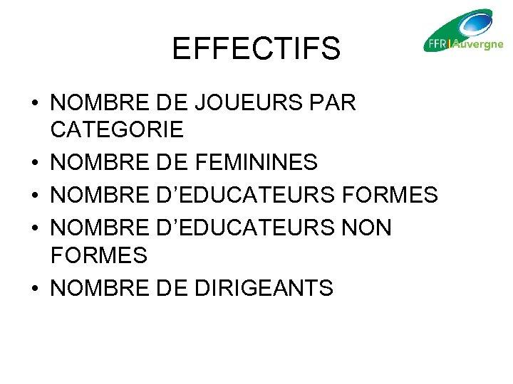 EFFECTIFS • NOMBRE DE JOUEURS PAR CATEGORIE • NOMBRE DE FEMININES • NOMBRE D'EDUCATEURS