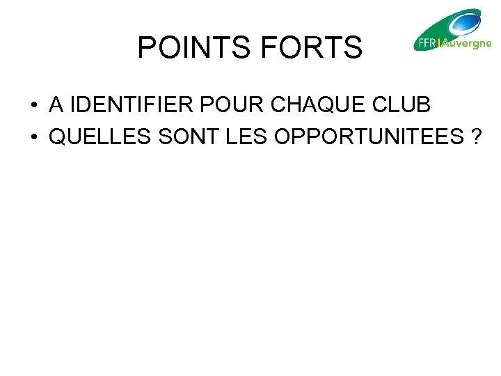 POINTS FORTS • A IDENTIFIER POUR CHAQUE CLUB • QUELLES SONT LES OPPORTUNITEES ?