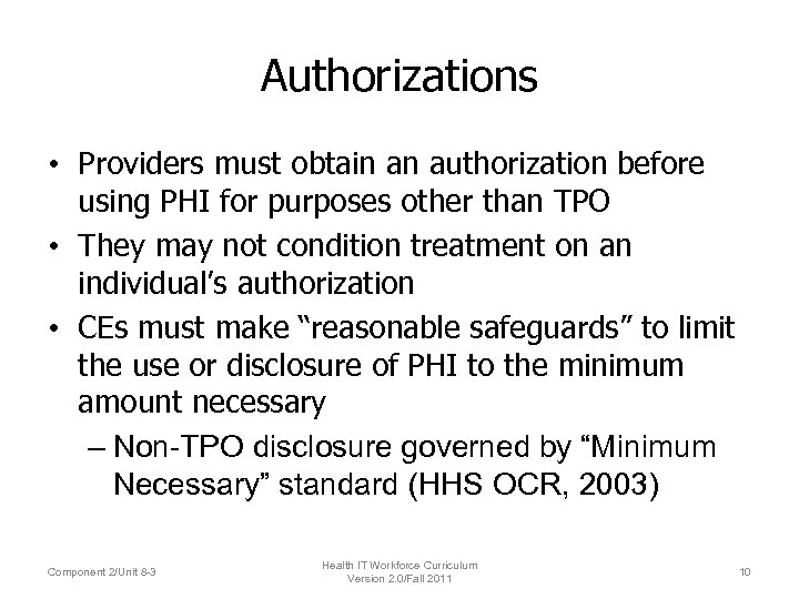 Authorizations • Providers must obtain an authorization before using PHI for purposes other than