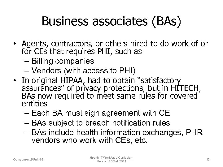 Business associates (BAs) • Agents, contractors, or others hired to do work of or