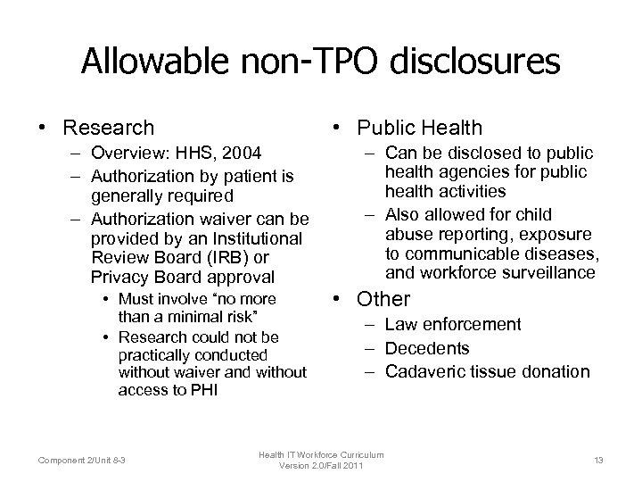 Allowable non-TPO disclosures • Research • Public Health – Overview: HHS, 2004 – Authorization