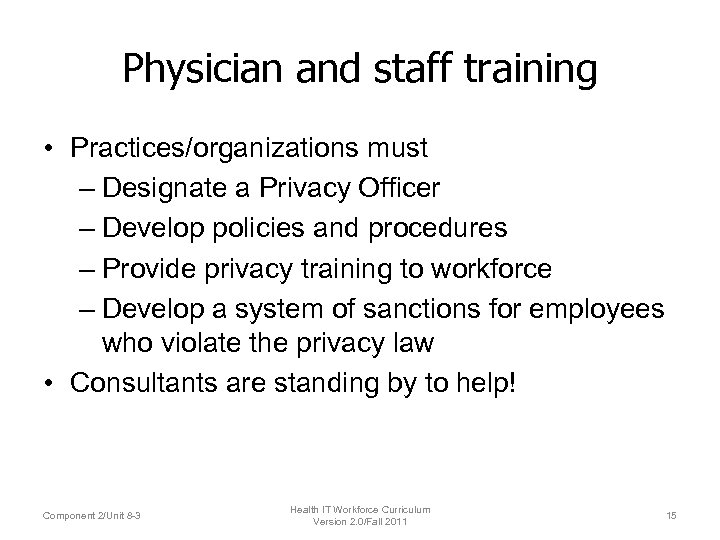 Physician and staff training • Practices/organizations must – Designate a Privacy Officer – Develop