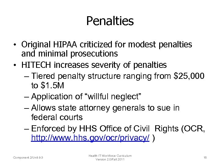 Penalties • Original HIPAA criticized for modest penalties and minimal prosecutions • HITECH increases