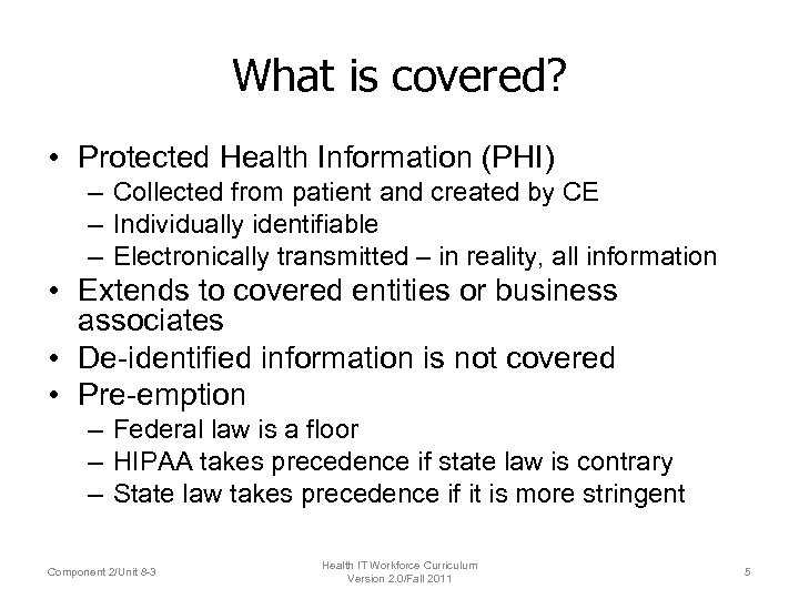What is covered? • Protected Health Information (PHI) – Collected from patient and created