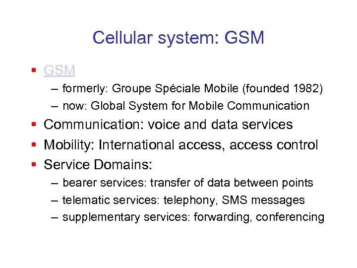 Cellular system: GSM § GSM – formerly: Groupe Spéciale Mobile (founded 1982) – now: