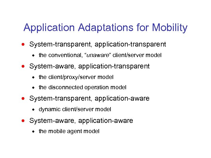 """Application Adaptations for Mobility · System-transparent, application-transparent · the conventional, """"unaware"""" client/server model ·"""