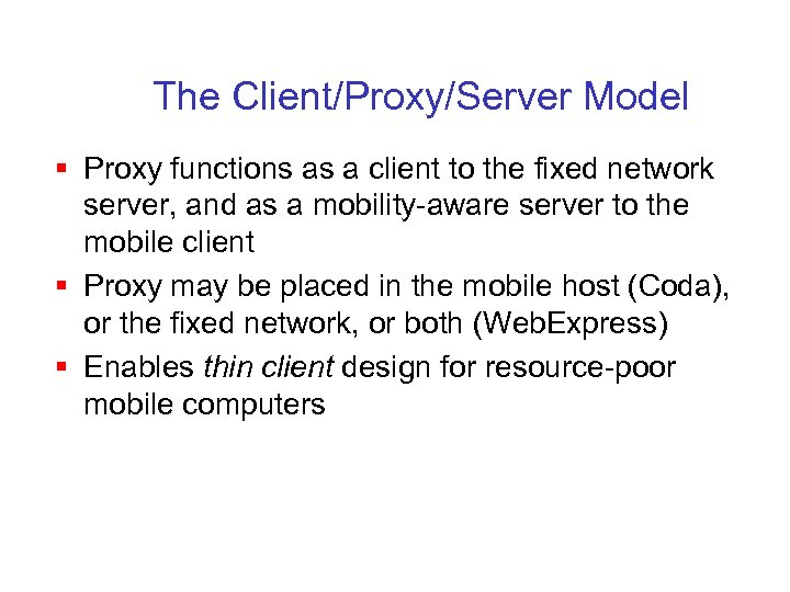 The Client/Proxy/Server Model § Proxy functions as a client to the fixed network server,