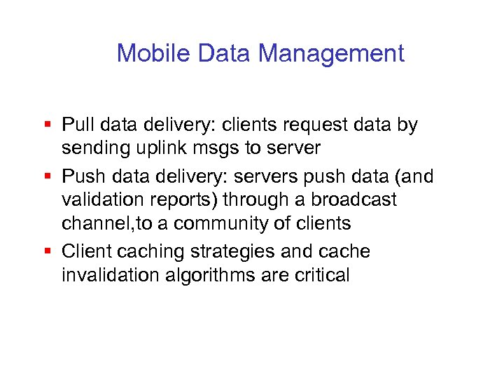 Mobile Data Management § Pull data delivery: clients request data by sending uplink msgs