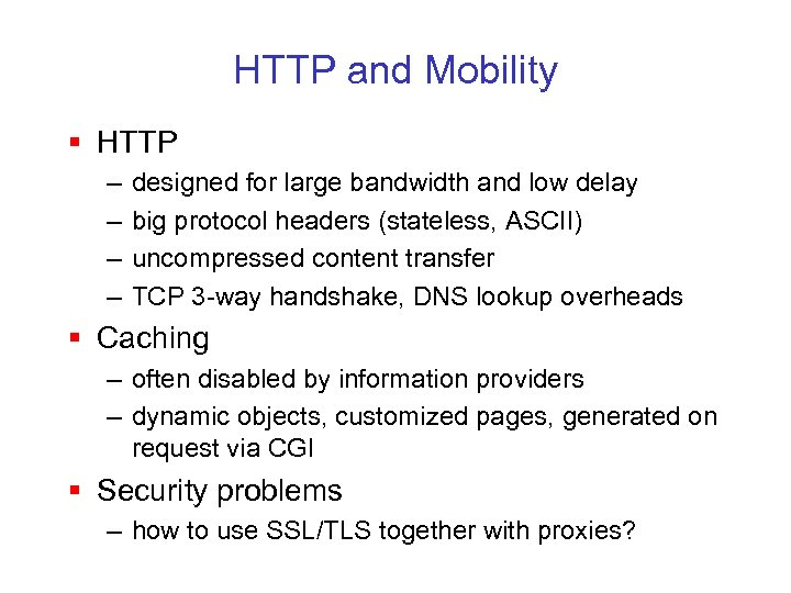 HTTP and Mobility § HTTP – – designed for large bandwidth and low delay