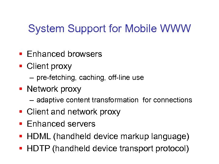 System Support for Mobile WWW § Enhanced browsers § Client proxy – pre-fetching, caching,