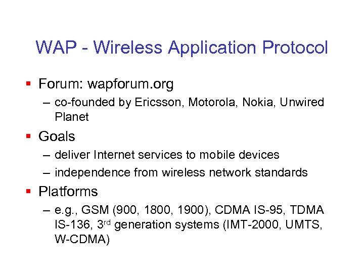 WAP - Wireless Application Protocol § Forum: wapforum. org – co-founded by Ericsson, Motorola,