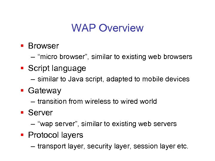 """WAP Overview § Browser – """"micro browser"""", similar to existing web browsers § Script"""
