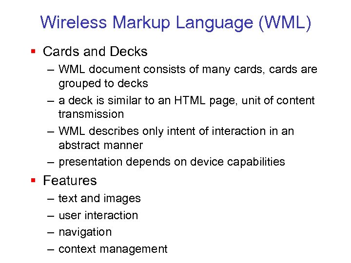 Wireless Markup Language (WML) § Cards and Decks – WML document consists of many