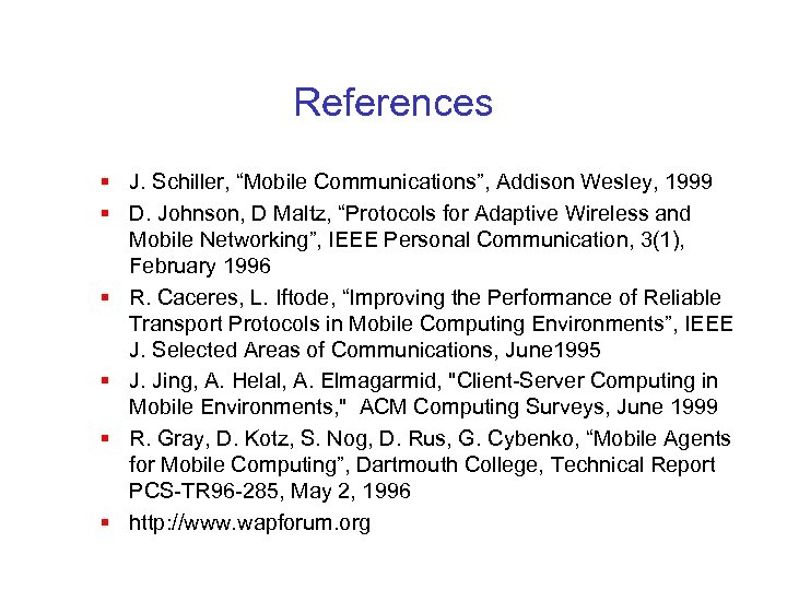 "References § J. Schiller, ""Mobile Communications"", Addison Wesley, 1999 § D. Johnson, D Maltz,"