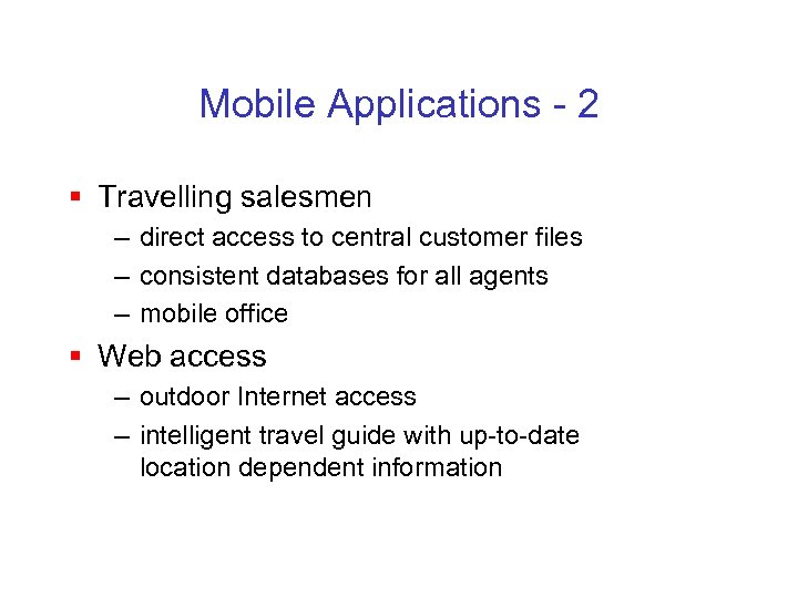 Mobile Applications - 2 § Travelling salesmen – direct access to central customer files
