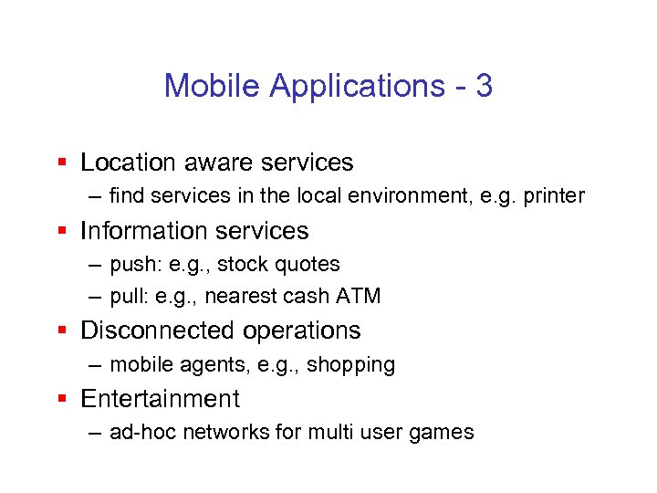Mobile Applications - 3 § Location aware services – find services in the local