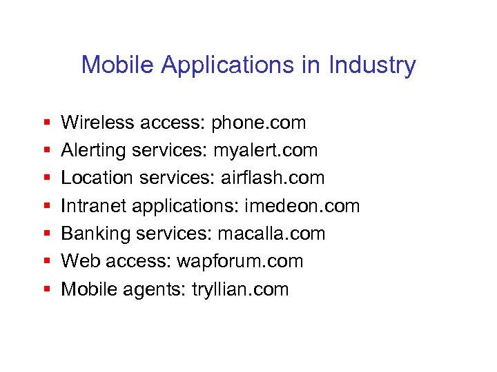Mobile Applications in Industry § § § § Wireless access: phone. com Alerting services: